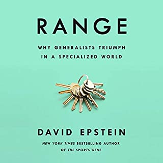 Range     Why Generalists Triumph in a Specialized World              By:                                                                                                                                 David Epstein                               Narrated by:                                                                                                                                 Will Damron                      Length: 10 hrs and 17 mins     192 ratings     Overall 4.8