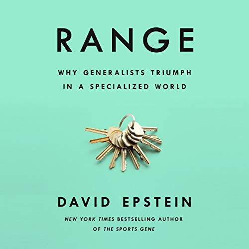 Range     Why Generalists Triumph in a Specialized World              By:                                                                                                                                 David Epstein                               Narrated by:                                                                                                                                 Will Damron                      Length: 10 hrs and 17 mins     199 ratings     Overall 4.8