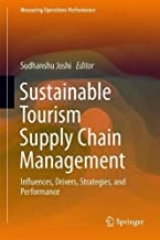 Sustainable Tourism Supply Chain Management: Influences, Drivers, Strategies, and Performance (Measuring Operations Performance)