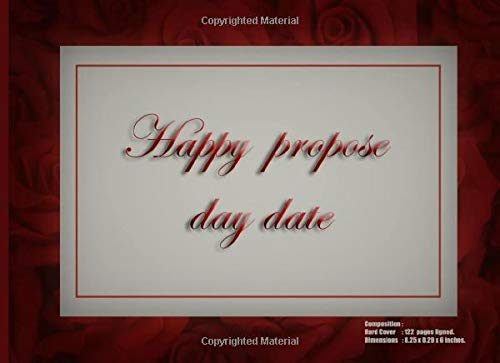 Happy propose day date, gifts for Valentine's day Journal, Gift for your girlfriend, boyfriend, lover, couple, women, men,: happy propose day date ... x 0.29 x 6 inches, well designed for you