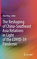 The Reshaping of China-Southeast Asia Relations in Light of the COVID-19 Pandemic