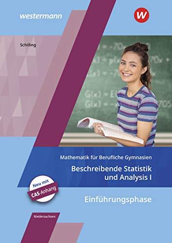 Mathematik für Berufliche Gymnasien - Ausgabe für das Kerncurriculum 2018 in Niedersachsen: Einführungsphase – Beschreibende Statistik und Analysis I: ... - Beschreibende Statistik und Analysis 1