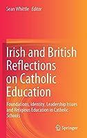 Irish and British Reflections on Catholic Education: Foundations, Identity, Leadership Issues and Religious Education in Catholic Schools