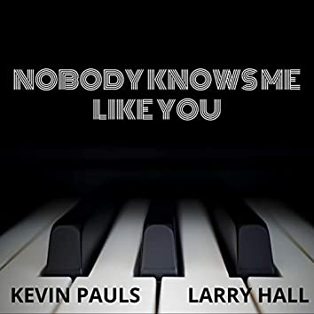Nobody Knows Me Like You