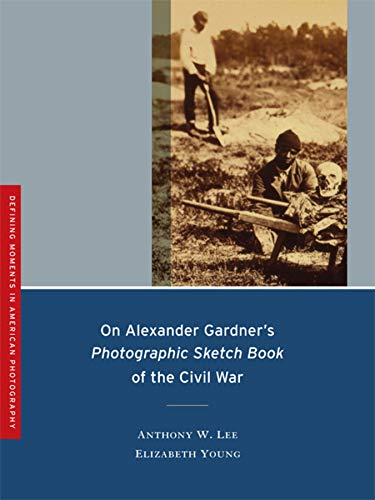 On Alexander Gardner's Photographic Sketch Book of the Civil War (Defining Moments in American Photography)