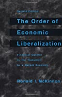 The Order of Economic Liberalization: Financial Control in the Transition to a Market Economy (Johns Hopkins Studies in Development)