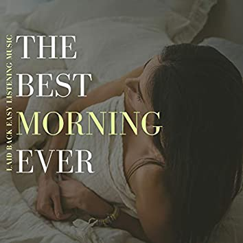 The Best Morning Ever - Laid Back Easy Listening Music