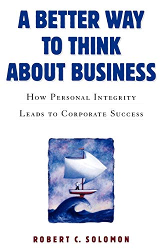 A Better Way to Think About Business: How Personal Integrity Leads to Corporate Success