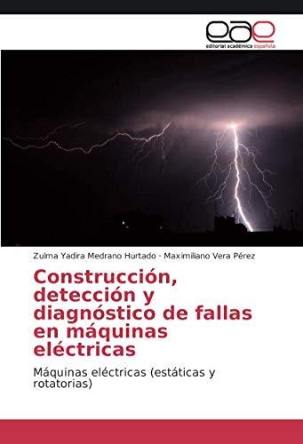 Construcción, detección y diagnóstico de fallas en máquinas eléctricas: Máquinas eléctricas (estáticas y rotatorias)