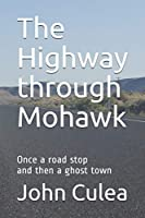 The Highway through Mohawk: Once a road stop and then a ghost town 1521440077 Book Cover