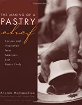 The Making of a Pastry Chef: Recipes and Inspiration from America's Best Pastry Chefs: Recipes and Inspirations from America's Best Pastry Chefs