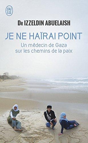 Je ne haïrai point : Un médecin de Gaza sur les chemins de la paix