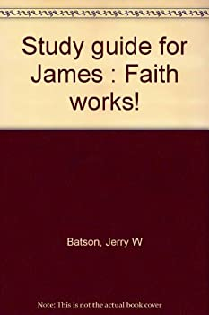 Unknown Binding Study guide for James : Faith works! Book