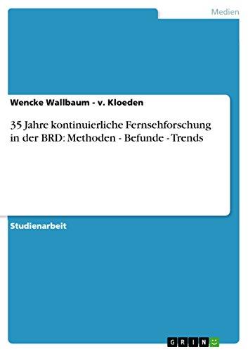 35 Jahre kontinuierliche Fernsehforschung in der BRD: Methoden - Befunde - Trends