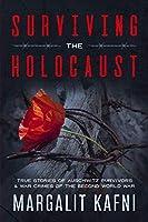 Surviving the Holocaust: True Stories Of Auschwitz Survivors & War Crimes Of The Second World War