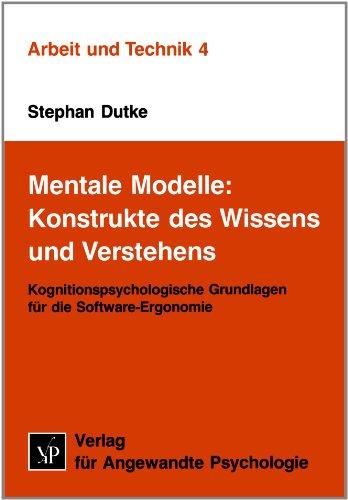 Mentale Modelle: Konstrukte des Wissens und Verstehens. Kognitionspsychologische Grundlagen für die Software-Ergonomie