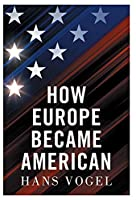 How Europe Became American