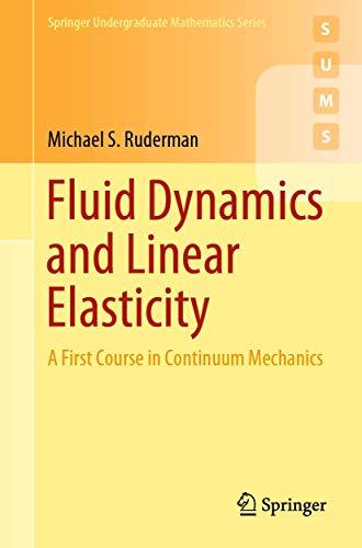 Fluid Dynamics and Linear Elasticity: A First Course in Continuum Mechanics (Springer Undergraduate Mathematics Series)