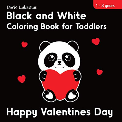 Black and White Coloring Book for Toddlers. Happy Valentines Day. 1-3 years: Baby Brain Development with Hearts, Cupids, Cute Animals and More. High Contrast Pictures and Shapes.
