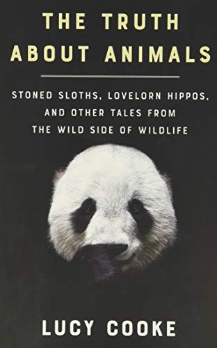 The Truth About Animals: Stoned Sloths, Lovelorn Hippos, and...