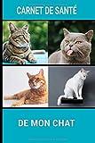 Carnet de sante de mon chat: Suivi de la santé de votre chat | Journal de santé pour consultation vétérinaire | suivi vaccination traitement tique et ... | Carnet à remplir pré-formaté de 100 pages