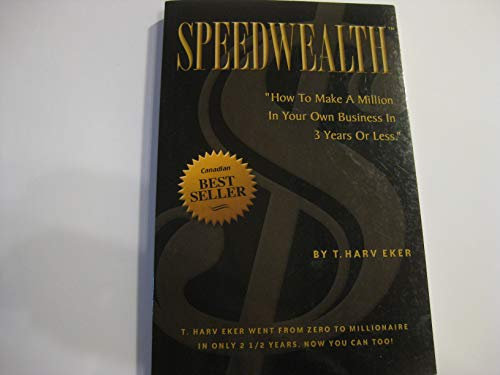 Speedwealth: How to Make a Million in Your Own Business in 3 Years or Less [Paperback] T. Harv Eker