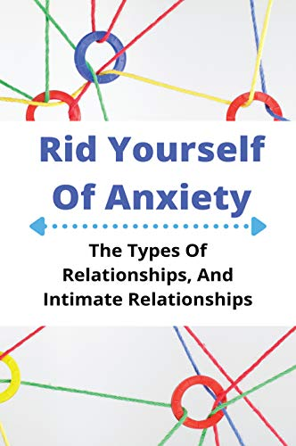 Rid Yourself Of Anxiety: The Types Of Relationships, And Intimate Relationships: Acceptance And Commitment Therapy Manual (English Edition)