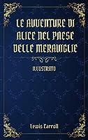 Le Avventure di Alice nel Paese delle Meraviglie: (Illustrato)