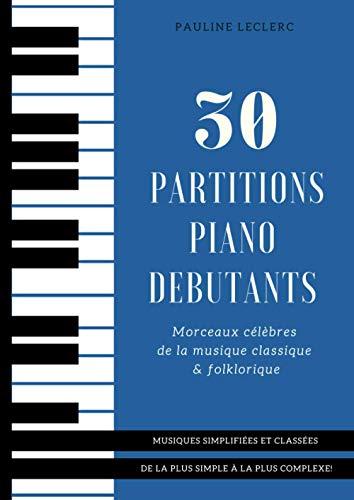30 Partitions piano débutants - Morceaux célèbres de la musique classique & folklorique...