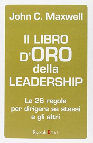 Il libro d'oro della leadership. Le 26 regole per dirigere se stessi e gli altri