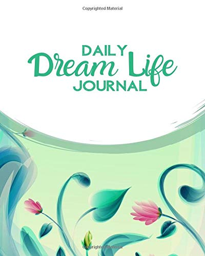 Daily Dream Life Journal: Daily Dream Diary Logbook, Track Your Dreams, Meanings, Symbols, Sleep Tracker Notebook, Great Gift Journal to Family, ... More, 110 Pages. (Dream Journals, Band 4)