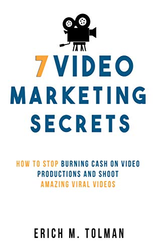 7 Video Marketing Secrets: How To Stop Burning Cash On Video Productions And Shoot Amazing Viral Videos (English Edition)