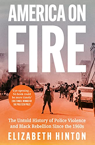 America on Fire: The Untold History of Police Violence and Black Rebellion  Since the 1960s (English Edition) eBook: Hinton, Elizabeth: Amazon.es:  Tienda Kindle