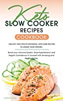 Keto Slow Cooker Recipes Cookbook: Healthy and Mouth-watering Low-Carb Recipes to Dazzle Your Friends. Boost your Immune System, Stop Hypertension and Regain Confidence in Yourself with Amazing and Healthy Dishes.