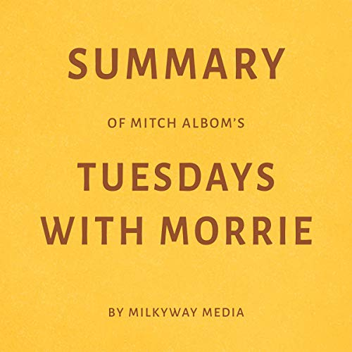Summary of Mitch Albom's Tuesdays with Morrie by Milkyway Media Titelbild