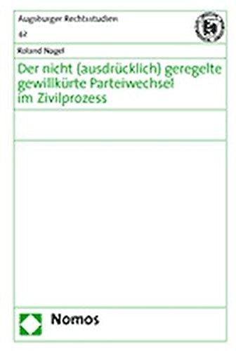 Der nicht (ausdrücklich) geregelte gewillkürte Parteiwechsel im Zivilprozess (Augsburger Rechtsstudien, Band 42)