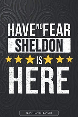 Sheldon: Have No Fear Sheldon Is Here - Custom Named Gift Planner, Calendar, Notebook & Journal For Sheldon