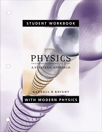 Student Workbook for Physics for Scientists and Engineers: A Strategic Approach with Modern Physics by Randall D. Knight (Professor Emeritus) (2007-08-01)