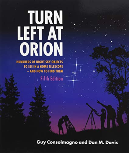 Turn Left At Orion: Hundreds of Night Sky Objects to See in a Home Telescope - and How to Find Them (Hundreds of Night Sky Objects to See in a Home Telescope – and How to Find Them)