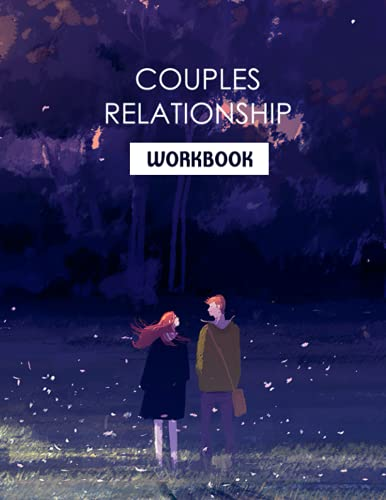 Couples Relationship Workbook: Over 45 Exercises to Improve Communication, Navigate Problems and Build Strong Relationships