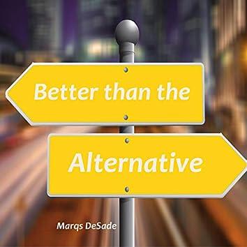 Better Than the Alternative