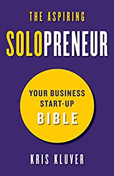 The Aspiring Solopreneur: Your Business Start-Up Bible by [Kris Kluver]