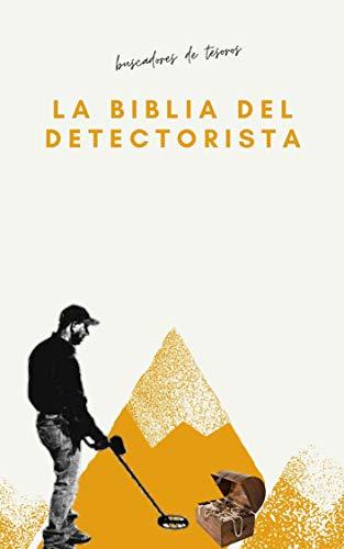 la biblia del detectorista-detectores de metales: el libro mas valioso para el...