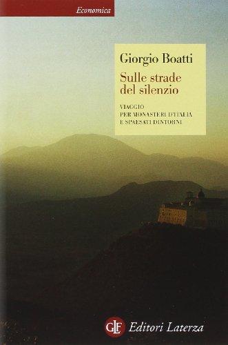 Sulle strade del silenzio. Viaggio per monasteri d'Italia e spaesati dintorni