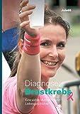 Diagnose: Brustkrebs: Eine wahre Mutmach- und Liebesgeschichte - Katrin Eigemann
