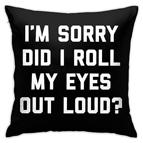 Funda de almohada I M Sorry Did I Roll My Eyes Out - Funda de almohada decorativa para decoración del hogar, cuadrada, 45,7 x 45,7 cm