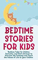 Bedtime Stories for Kids: Bedtime Tales for Children. Fantastic and Short Strories to Discover the Emotions and Teach the Values of Life to Your Children.