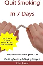 Quit Smoking In 7 Days: A Mindfulness-Based Approach To Quitting Smoking & Staying Stopped