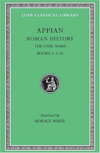 Appian: Roman History, Vol. III, The Civil Wars, Books 1-3.26 (Loeb Classical Library No. 4)