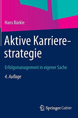 Aktive Karrierestrategie: Erfolgsmanagement in eigener Sache